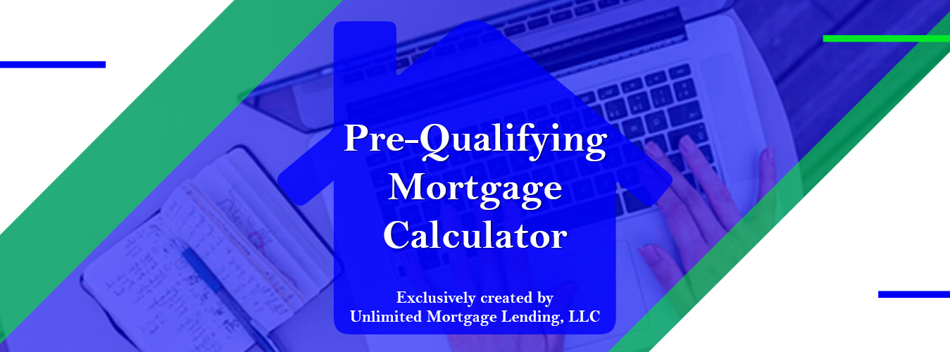 Pre-Qualifying Mortgage Calculator Unlimited Mortgage Lending